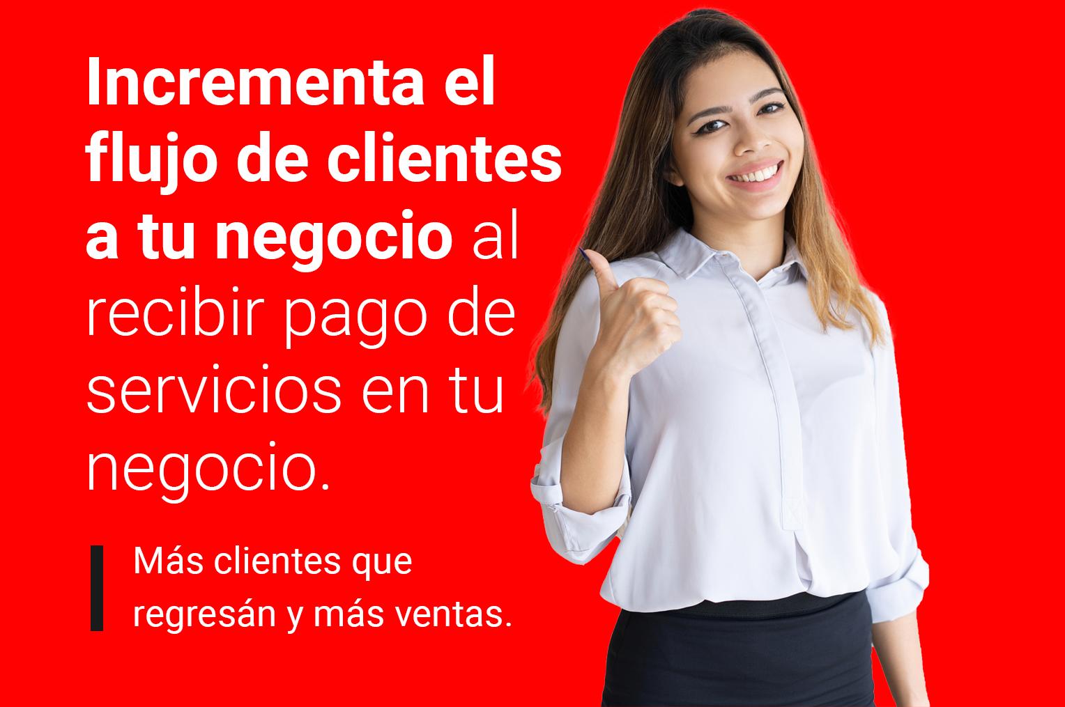 Contáctanos y te explicamos cómo recibir pago de servicios en tu negocio y ganar excelentes comisiones, Más ventas y clientes que regresan
